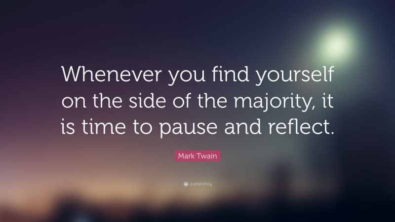 21850-Mark-Twain-Quote-Whenever-you-find-yourself-on-the-side-of-the (1)