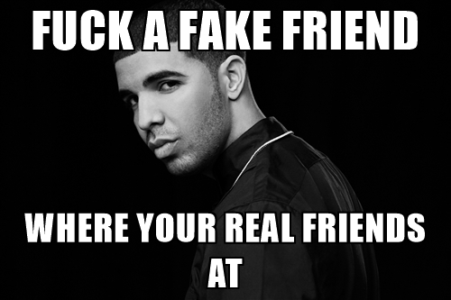 fuck-a-fake-friend-where-your-real-friends-at.jpg