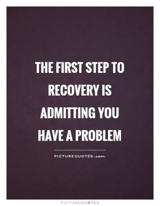 the-first-step-to-recovery-is-admitting-you-have-a-problem-quote-1
