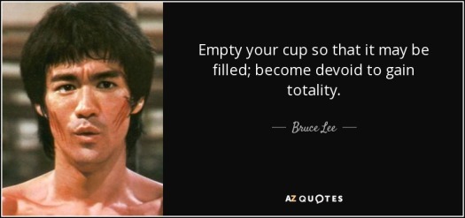quote-empty-your-cup-so-that-it-may-be-filled-become-devoid-to-gain-totality-bruce-lee-35-69-36