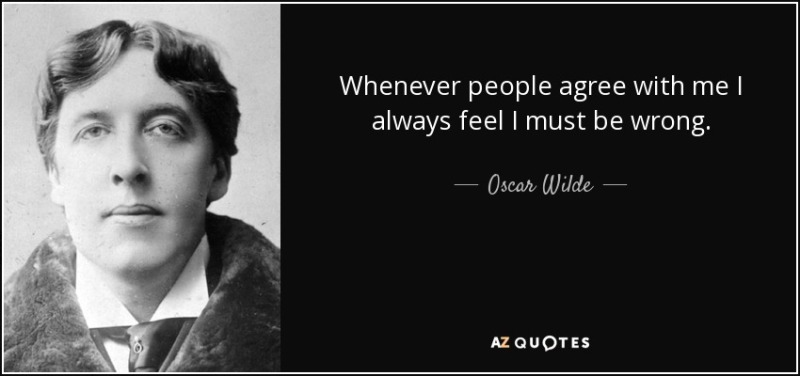 quote-whenever-people-agree-with-me-i-always-feel-i-must-be-wrong-oscar-wilde-31-45-66 (1)