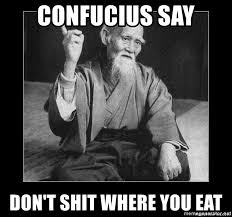 confucius say don't shit where you eat - Wisdom-Dropping Confucius | Meme  Generator